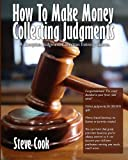 img - for How To Make Money Collecting Judgments: Becoming A Professional Judgment Collector And Recovery Processor book / textbook / text book