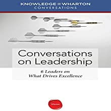 Conversations on Leadership: 6 Leaders on What Drives Excellence (       UNABRIDGED) by  Knowledge @Wharton Narrated by Arianna Huffington, Bill George, Alex Gorsky, Arthur Sulzberger, Sallie Krawcheck, Robert E. Moritz