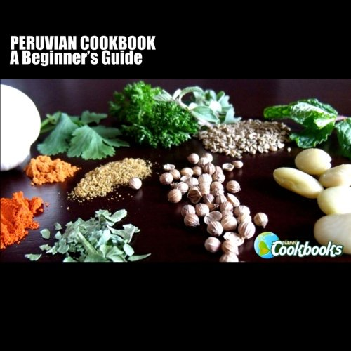 Peruvian Cookbook: A Beginner's Guide by Rachel Pambrun