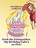 img - for Grab The Extinguisher, My Birthday Cake's On Fire! Growing Older Gracefully and Other Such Things book / textbook / text book