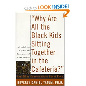 "WEBSITE: ""Why are All the Black Kids Sitting Together in the Cafeteria?"": And Other Conversations About Race (2003)..."