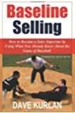 Baseline Selling: How to Become a Sales Superstar by Using What You Already Know About the Game of Baseball [Paperback] [2005] (Author) Dave Kurlan