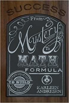 Success: Mystery To Math Formula: Simple Equations To Build Your Business