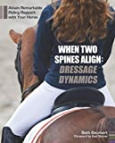 When Two Spines Align: Dressage Dynamics: Attain Remarkable Riding Rapport with Your Horse