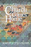 CHURCH COMES HOME: BUILDING COMMUNITY  and  MISSIONTHROUGH HOME CHURCHES
