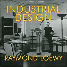 Industrial Design: Raymond Loewy: 9781585679850: Amazon