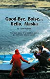 Good Bye, Boise... Hello, Alaska - The True Story of a family's move to a remote island ranch