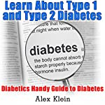 Diabetes: Learn About Type 1 and Type 2 Diabetes: Diabetics Handy Guide to Diabetes |  Alex Klein, Jay Walkins, Kym Stephens