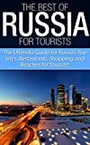 The Best of Russia for Tourists: The Ultimate Guide for Russias Top Sites, Restaurants, Shopping, and Beaches for Tourists! (Russia, Russian, Learn Russian, ... Guide, Travel To Russia, Speak Russian)