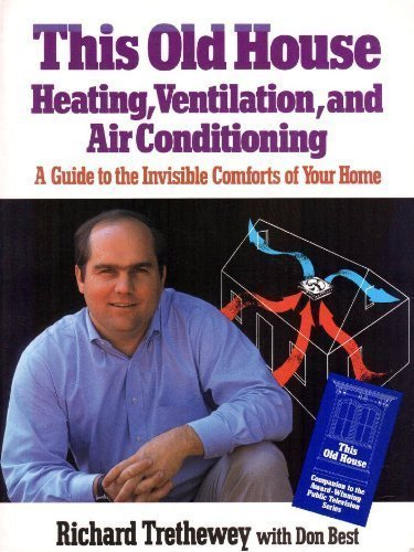 This Old House Heating, Ventilation, and Air Conditioning: A Guide to the Invisible Comforts of Your Home PDF