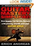 Guitar Mastery Simplified: How Anyone...