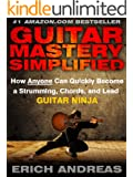Guitar Mastery Simplified: How Anyone Can Quickly Become a Strumming, Chords, and Lead Guitar Ninja (English Edition)