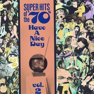 Super Hits of the '70s: Have a Nice Day, Vol. 2