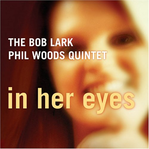 In Her Eyes by Phil Woods Quintet Bob Lark