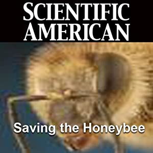 Saving the Honeybee: Scientific American | [Diana Cox-Foster, Dennis vanEngelsdorp]
