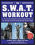 img - for The SWAT Workout: The Elite Exercise Plan Inspired by the Officers of Special Weapons and Tactics Teams book / textbook / text book