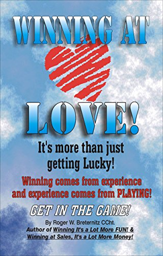Roger Breternitz - Winning At Love: It's More Than Just Getting Lucky (English Edition)