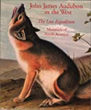 John James Audubon in the West: The Last Expedition: Mammals of North America