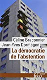 La démocratie de l'abstention: Aux origines de la démobilisation électorale en milieux populaires