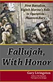 Fallujah, with Honor; First Battalion, Eighth Marine's Role in Operation Phantom Fury; Expanded 2nd Edition