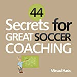 44 Secrets for Great Soccer Coaching   Mirsad Hasic