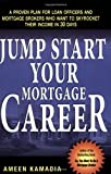 Jump Start Your Mortgage Career: A Proven Plan For Loan Officers And Mortgage Brokers Who Want To Skyrocket Their Income in 30 Days