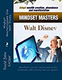 Mindset MastersVolume One - Walt Disney: How To Manifest Visions And Dreams and Solve Problems Like An Expert