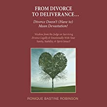 From Divorce to Deliverance: Wisdom From the Judge on Surviving (       UNABRIDGED) by Ronique Bastine Robinson Narrated by Lugene Ganley