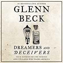 Dreamers and Deceivers: True and Untold Stories of the Heroes and Villains Who Made America (       UNABRIDGED) by Glenn Beck Narrated by Jeremy Lowell