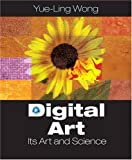 img - for Digital Art: Its Arts and Science by Wong, Yue-Ling (2009) Paperback book / textbook / text book