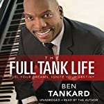 The Full Tank Life: Fuel Your Dreams, Ignite Your Destiny | Ben Tankard