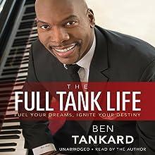 The Full Tank Life: Fuel Your Dreams, Ignite Your Destiny   Livre audio Auteur(s) : Ben Tankard Narrateur(s) : Ben Tankard
