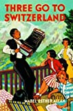 img - for Three Go to Switzerland book / textbook / text book
