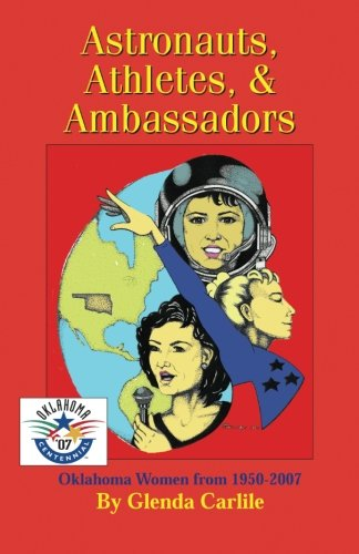 Astronauts, Athletes, & Ambassadors: Oklahoma Women from 1950-2007