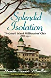 img - for Splendid Isolation: The Jekyll Island Millionaires Club 1888-1942 book / textbook / text book