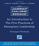 An Introduction to The Five Practices of Exemplary Leadership Participant Workbook