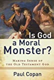 img - for Is God a Moral Monster?: Making Sense of the Old Testament God book / textbook / text book