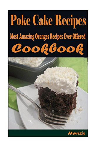 Poke Cake Recipes :Healthy and Easy Homemade for Your Best Friend by Heviz's