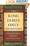King James Only Controversy, The: Can...