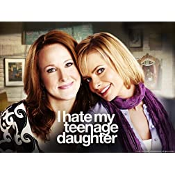 I Hate My Teenage Daughter: The Complete First Season