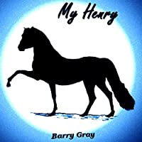 My Henry (       UNABRIDGED) by Barry Gray Narrated by Dora Gaunt
