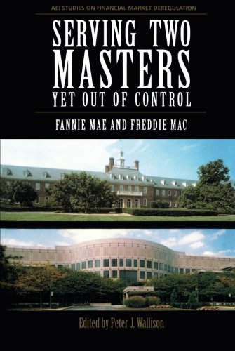 serving-two-masters-yet-out-of-control-fannie-mae-and-freddie-mac-by-peter-wallison-2001-01-01