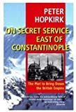 On Secret Service East of Constantinople: The Plot to Bring Down the British Empire (0192802305) by Peter Hopkirk