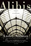 Alibis: Essays on Elsewhere (1250013984) by Aciman, André