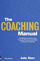The Coaching Manual: The Definitive Guide to The Process, Principles and Skills of Personal Coaching