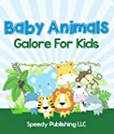 Baby Animals Galore For Kids: Picture...