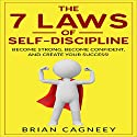 The 7 Laws of Self-Discipline: Become Strong, Become Confident and Create Your Success Audiobook by Brian Cagneey Narrated by Steve White