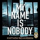 My Name Is Nobody Hörbuch von Matthew Richardson Gesprochen von: Colin Mace
