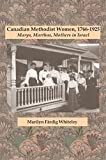 Canadian Methodist Women, 1766-1925: Marys, Marthas, Mothers in Israel (Studies in Women and Religion)