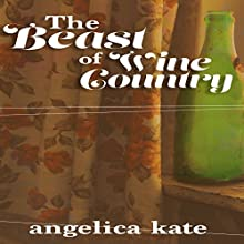 Beast of Wine Country (       UNABRIDGED) by Angelica Kate Narrated by Joseph B. Kearns